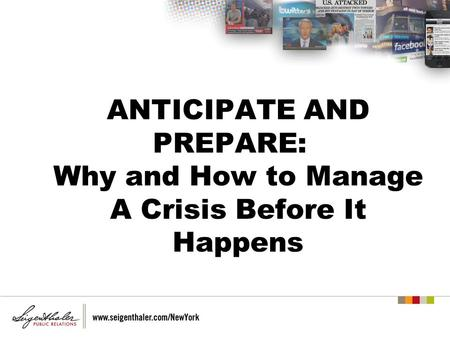 ANTICIPATE AND PREPARE: Why and How to Manage A Crisis Before It Happens.