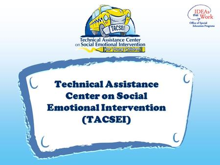 V Technical Assistance Center on Social Emotional Intervention (TACSEI)