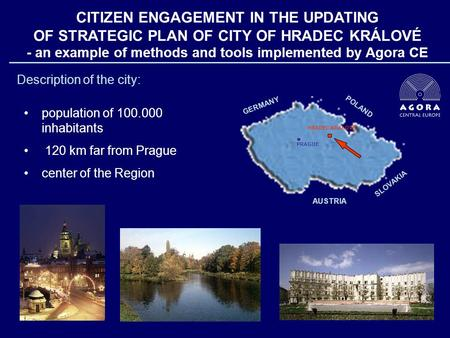 CITIZEN ENGAGEMENT IN THE UPDATING OF STRATEGIC PLAN OF CITY OF HRADEC KRÁLOVÉ - an example of methods and tools implemented by Agora CE GERMANY POLAND.