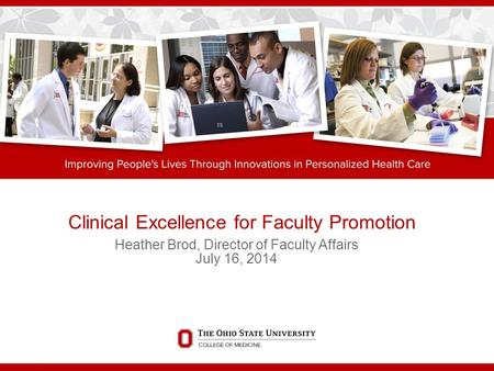 Clinical Excellence for Faculty Promotion Heather Brod, Director of Faculty Affairs July 16, 2014.