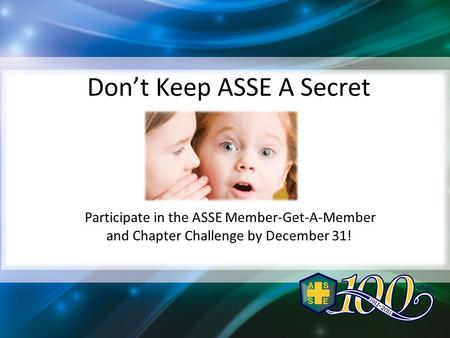 Don't Keep ASSE A Secret Participate in the ASSE Member-Get-A-Member and Chapter Challenge by December 31!