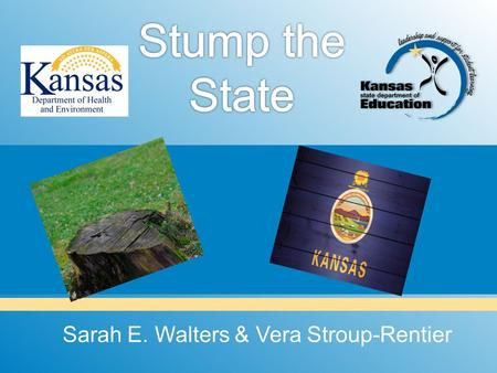 Sarah E. Walters & Vera Stroup-Rentier. What's new in Early Childhood in Kansas? Early Learning Standards.