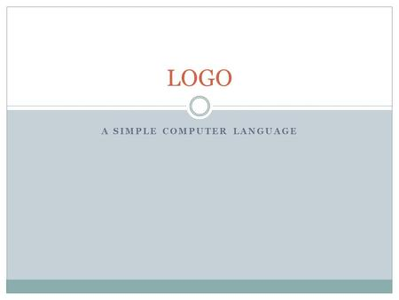 A SIMPLE COMPUTER LANGUAGE LOGO. LOGO Introduction  Logo is the simplest programming language. It.
