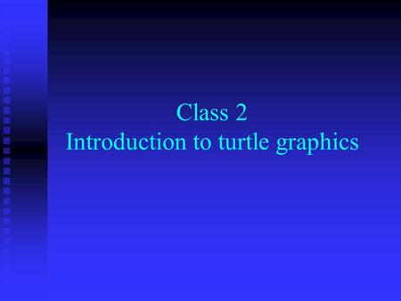 Class 2 Introduction to turtle graphics
