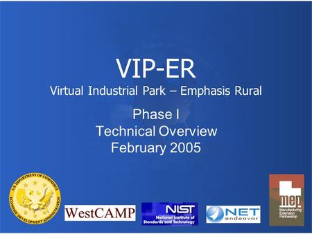 VIP-ER Virtual Industrial Park – Emphasis Rural Phase I Technical Overview February 2005.