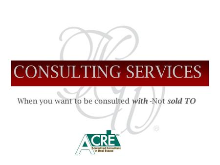 CONSULTING SERVICES When you want to be consulted with -Not sold TO When you want to be consulted with -Not sold TO.