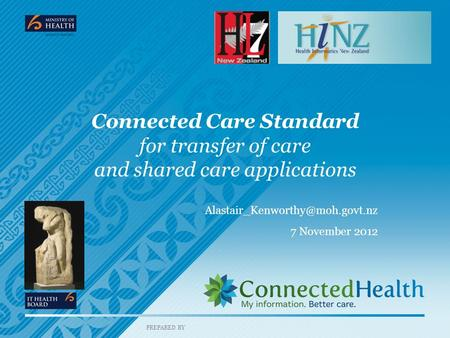 PREPARED BY Connected Care Standard for transfer of care and shared care applications 7 November 2012.