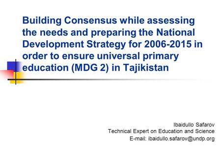 Building Consensus while assessing the needs and preparing the National Development Strategy for 2006-2015 in order to ensure universal primary education.