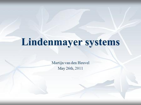 Lindenmayer systems Martijn van den Heuvel May 26th, May 26th, 2011.