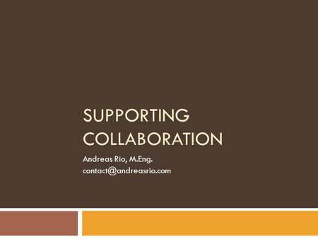 SUPPORTING COLLABORATION Andreas Rio, M.Eng.