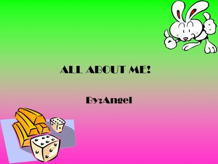 ALL ABOUT ME! By:Angel My name is Angel. I'm 11 years old. I'm in fifth grade.