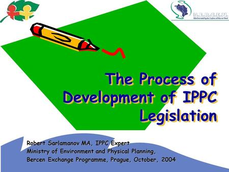 The Process of Development of IPPC Legislation Robert Sarlamanov MA, IPPC Expert Ministry of Environment and Physical Planning, Bercen Exchange Programme,