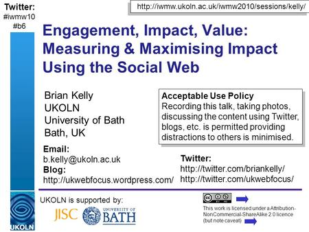 A centre of expertise in digital information managementwww.ukoln.ac.uk Engagement, Impact, Value: Measuring & Maximising Impact Using the Social Web Brian.