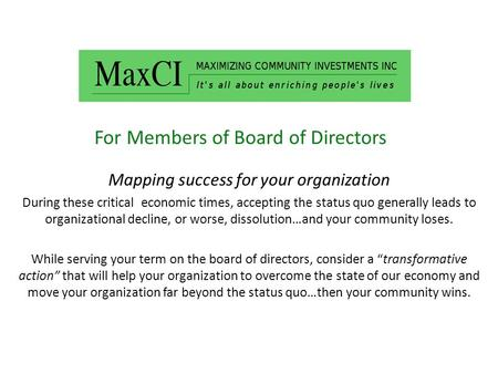 For Members of Board of Directors Mapping success for your organization During these critical economic times, accepting the status quo generally leads.