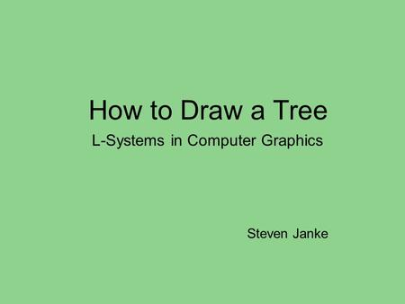 How to Draw a Tree L-Systems in Computer Graphics Steven Janke.