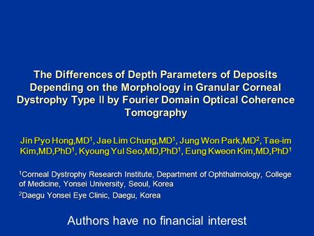 The Differences of Depth Parameters of Deposits Depending on the Morphology in Granular Corneal Dystrophy Type Ⅱ by Fourier Domain Optical Coherence Tomography.
