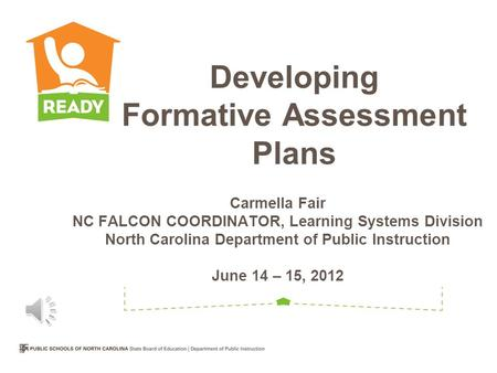 Developing Formative Assessment Plans Carmella Fair NC FALCON COORDINATOR, Learning Systems Division North Carolina Department of Public Instruction June.