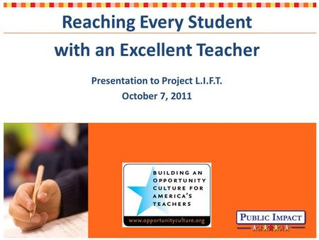 Reaching Every Student with an Excellent Teacher Presentation to Project L.I.F.T. October 7, 2011.