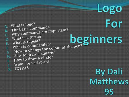Logo For beginners By Dali Matthews 9S What is logo?
