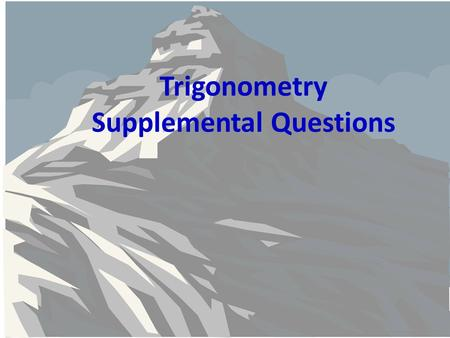 Trigonometry Supplemental Questions. Problem 1 Jessica observed a mountain climber reaching the summit, which is known to be at 2,358 ft. If Jessica is.