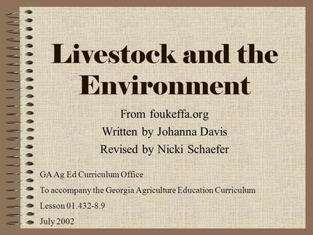 Livestock and the Environment From foukeffa.org Written by Johanna Davis Revised by Nicki Schaefer GA Ag Ed Curriculum Office To accompany the Georgia.