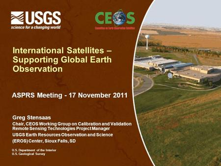 U.S. Department of the Interior U.S. Geological Survey International Satellites – Supporting Global Earth Observation ASPRS Meeting - 17 November 2011.