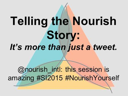 Telling the Nourish Story: It's more than just a this session is amazing #SI2015 #NourishYourself.