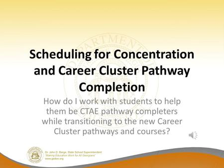 Scheduling for Concentration and Career Cluster Pathway Completion How do I work with students to help them be CTAE pathway completers while transitioning.
