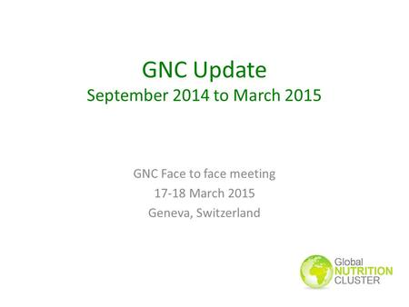 GNC Update September 2014 to March 2015 GNC Face to face meeting 17-18 March 2015 Geneva, Switzerland.
