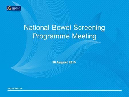 PREPARED BY National Bowel Screening Programme Meeting 19 August 2015.