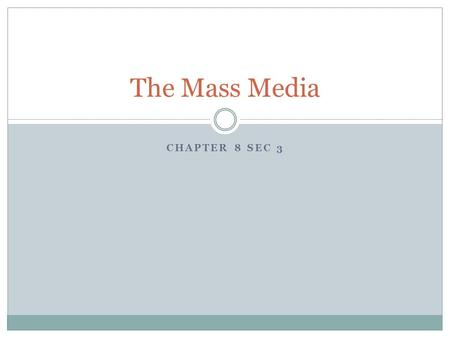 CHAPTER 8 SEC 3 The Mass Media. Forms of Mass Media Television – the most influential Newspapers Radio Magazines Books Internet.