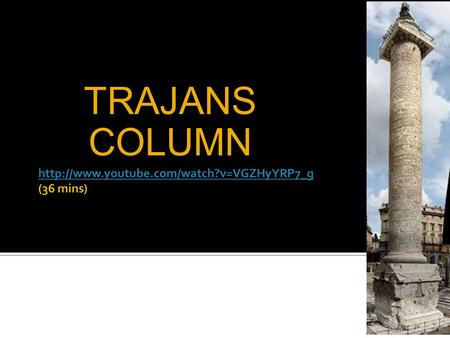 TRAJANS COLUMN. BACKGROUND Military architects drew detailed pictures of Trajan's conquest of Dacia Military architects drew detailed pictures of Trajan's.