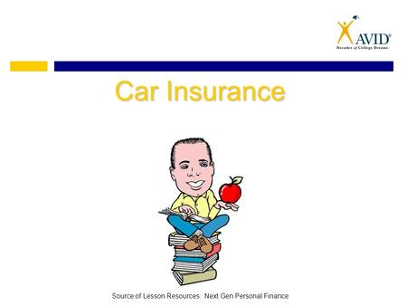 Car Insurance Source of Lesson Resources: Next Gen Personal Finance.