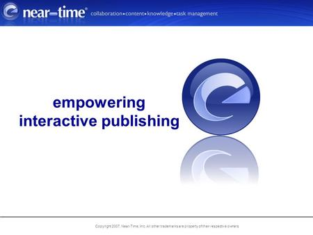 Copyright 2007, Near-Time, Inc. All other trademarks are property of their respective owners empowering interactive publishing.