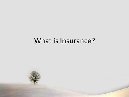What is Insurance?. Protection from almost anything that can happen Insurance is based on the concept of risk and loss Peace of mind knowing that you.