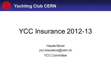 Yachting Club CERN YCC Insurance 2012-13 Haude Morel YCC Committee.