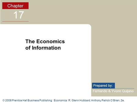© 2008 Prentice Hall Business Publishing Economics R. Glenn Hubbard, Anthony Patrick O'Brien, 2e. Fernando & Yvonn Quijano Prepared by: Chapter 17 The.