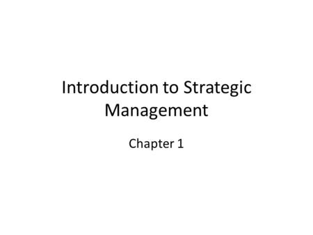 Introduction to Strategic Management Chapter 1. LEARNING OBJECTIVES After reading this chapter, you should be able to:  Define the strategic management.