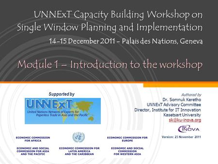UNNExT Capacity Building Workshop on Single Window Planning and Implementation Module 1 – Introduction to the workshop UNNExT Capacity Building Workshop.
