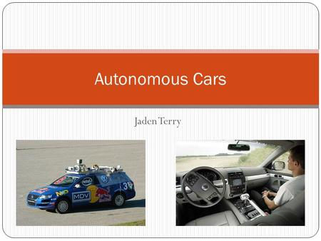 Jaden Terry Autonomous Cars. History 1788 – James Watt invented the governor – speed limiter. 1945 – Ralph Teetor came up with cruise control because.