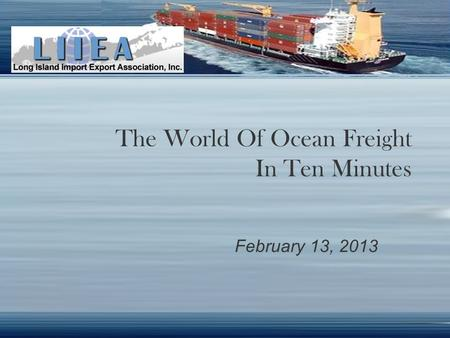 The World Of Ocean Freight In Ten Minutes February 13, 2013.