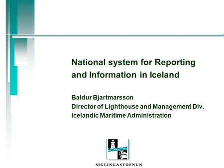 National system for Reporting and Information in Iceland Baldur Bjartmarsson Director of Lighthouse and Management Div. Icelandic Maritime Administration.