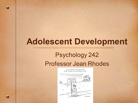 Adolescent Development Psychology 242 Professor Jean Rhodes.