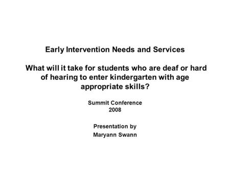 Early Intervention Needs and Services What will it take for students who are deaf or hard of hearing to enter kindergarten with age appropriate skills?