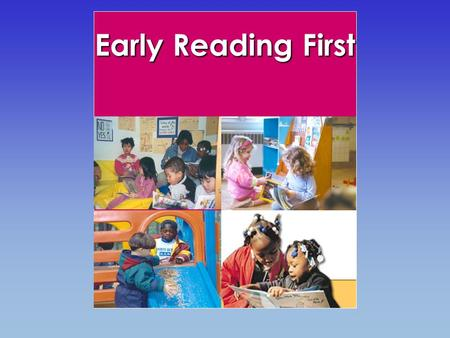 Early Reading First. The ultimate goal of Early Reading First is to close the achievement gap by preventing reading difficulties.
