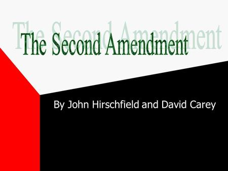 By John Hirschfield and David Carey. Amendment II A well regulated militia, being necessary to the security of a free state, the right of the people to.