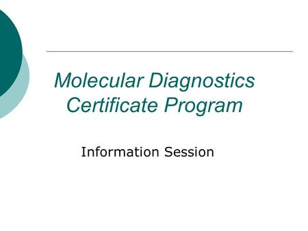 Molecular Diagnostics Certificate Program Information Session.