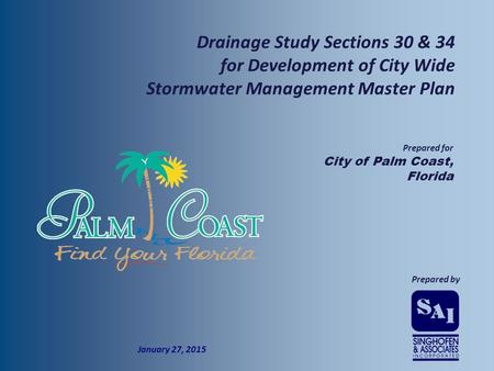  Prepared by  Prepared for  City of Palm Coast, Florida  January 27, 2015  Drainage Study Sections 30 & 34 for Development of City Wide Stormwater.