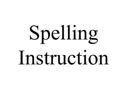 Spelling Instruction. Big Word Game How many words can you make out of these letters? a, a, a, e, i, b, c, h, l, l, p, t What is the word formed by using.