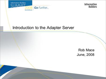 Introduction to the Adapter Server Rob Mace June, 2008.